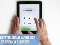 3 Ways Strategic Social Media Use Can Make or Break a Business